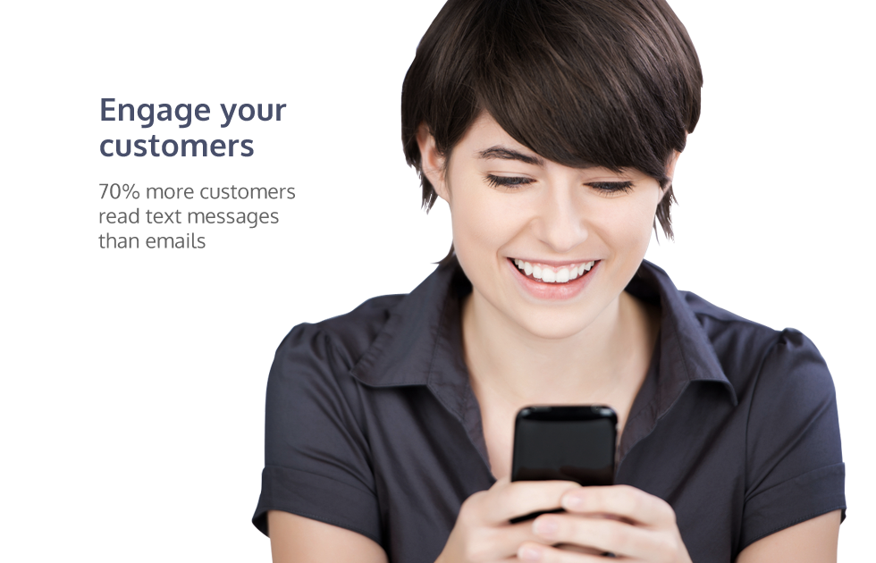 Engage your customers - 70% more customers read text messages than emails